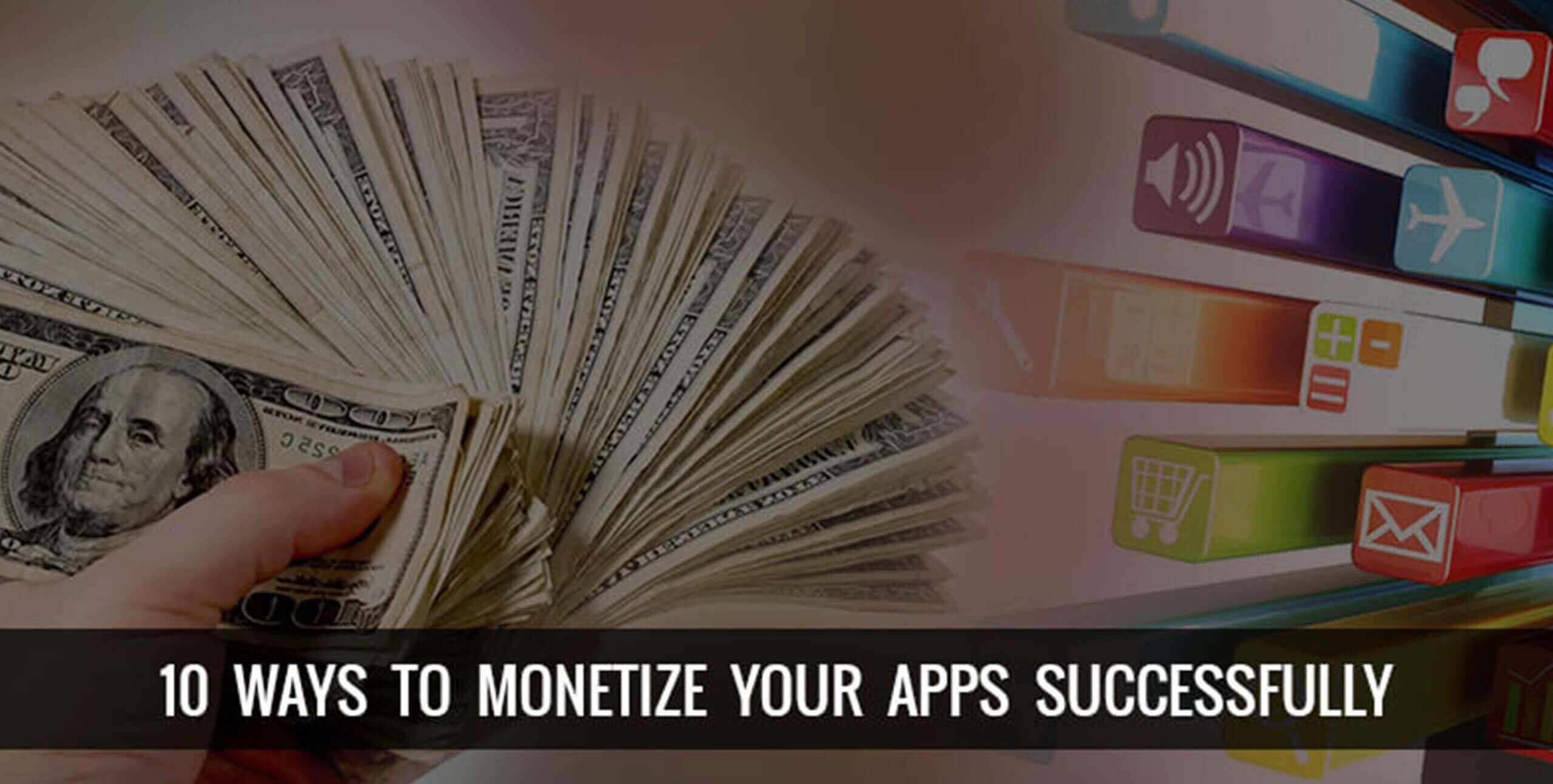 10 Ways To Monetize Your Apps Successfully