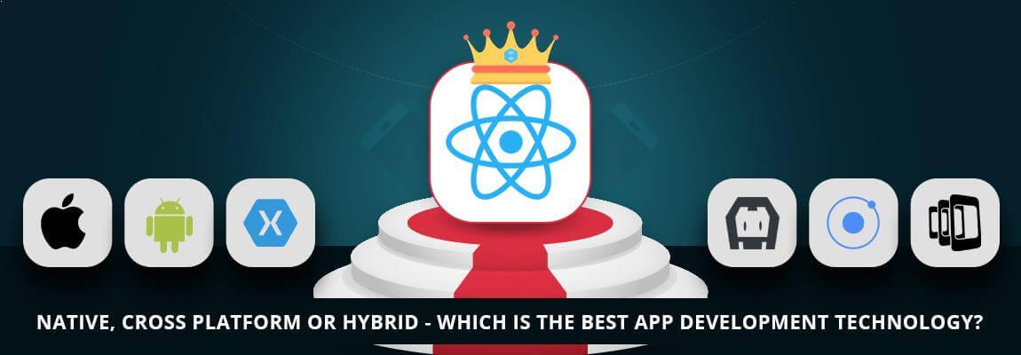 Native, Cross Platform or Hybrid – Which is the Best App Development Technology?