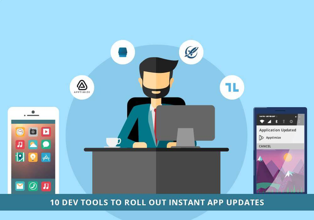 10 Dev Tools to Roll Out Instant App Updates
