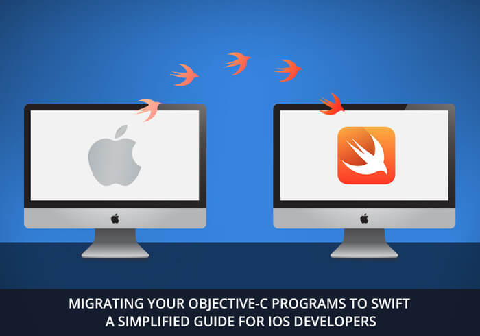 Migrating Your Objective-C Programs to Swift - A Simplified Guide for iOS Developers