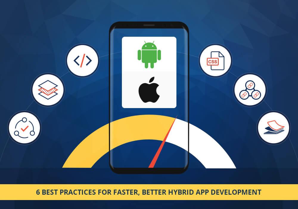 6 Best Practices for Faster Better Hybrid App Development