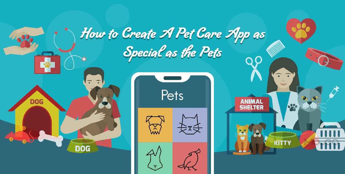 How to Create A Pet Care App as Special as the Pets