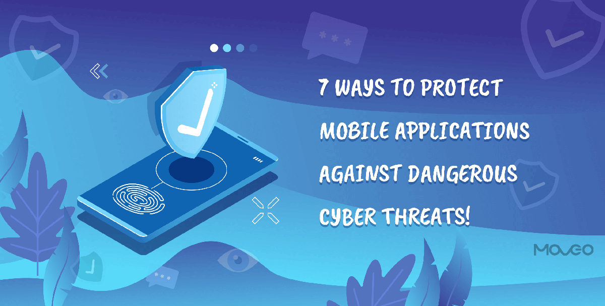 7 Ways to Protect Mobile Applications Against Dangerous Cyber Threats